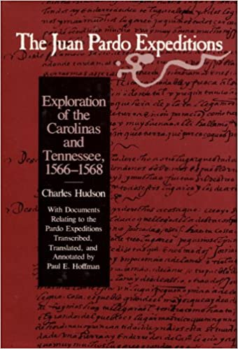 The Juan Pardo Expeditions: Explorations of the Carolinas and Tennessee, 1566-68: Exploration of the Carolinas and Tennessee, 1566-1568