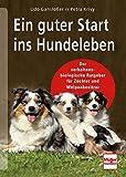 Ein guter Start ins Hundeleben: Der verhaltensbiologische Ratgeber für Züchter und Welpenbesitzer