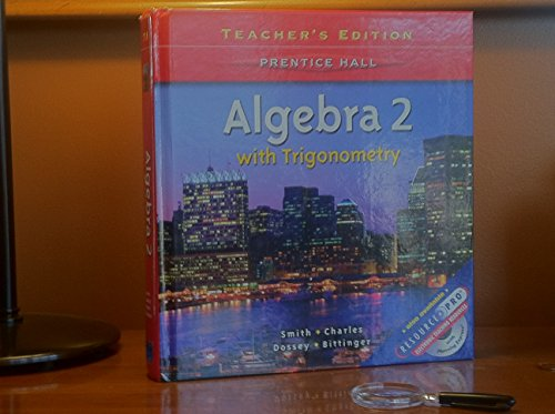 Prentice Hall Algebra 2 with Trigonomentry, Teacher's Edition