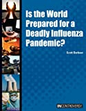 Is the World Prepared for a Deadly Influenza Pandemic?, Scott Barbour, 1601521278