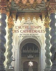 L'autre temps des cathédrales : Du concile de Trente à la Révolution française