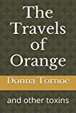 The Travels of Orange: and other toxins