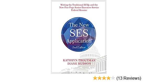 The New SES Application 2nd Ed: Writing the Traditional ECQs ...