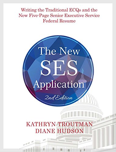 The New SES Application 2nd Ed: Writing the Traditional ECQs and the New Five-Page Senior Executive Service (New Service)