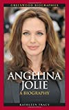 Angelina Jolie: A Biography (Greenwood Biographies)