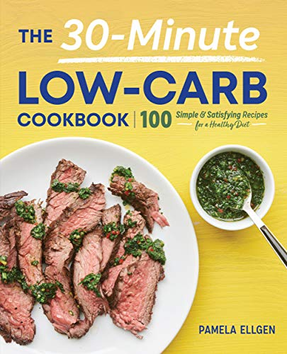 The 30-Minute Low-Carb Cookbook: 100 Simple & Satisfying Recipes for a Healthy Diet by Pamela Ellgen