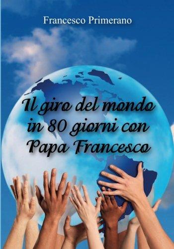 Il giro del mondo in 80 giorni con papa Francesco (Italian Edition) pdf epub