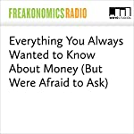 Everything You Always Wanted to Know About Money (But Were Afraid to Ask) | Stephen J. Dubner