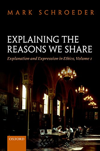 Download Explaining the Reasons We Share: Explanation and Expression in Ethics, Volume 1 Pdf