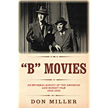 B Movies: An Informal Survey of the American Low-Budget Film 1933-1945 (The Leonard Maltin Collection)