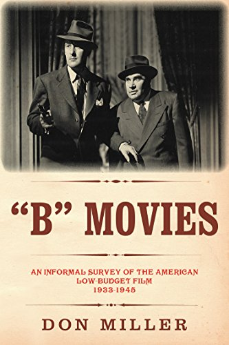 (B Movies: An Informal Survey of the American Low-Budget Film 1933-1945 (The Leonard Maltin Collection) )