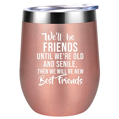 We Will Be Friends Until We Are Old And Senile - Inspirational Friendship Best Friend 30th 40th 50th 60th Birthday Gifts for Women, BFF, Roommate, Her - Coolife 12 oz Stainless Steel Wine Tumbler Cup (Be A Best Friend)