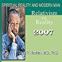 Spiritual Reality and Modern Man: Relativism vs. Reality Speech by David R. Hawkins Narrated by David R. Hawkins