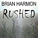 Rushed Audiobook by Brian Harmon Narrated by Eric Michael Summerer
