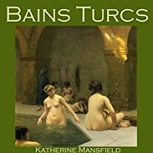 Bains Turcs Audiobook by Katherine Mansfield Narrated by Cathy Dobson