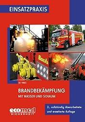Brandbekämpfung mit Wasser und Schaum: Technik und Taktik (Einsatzpraxis)