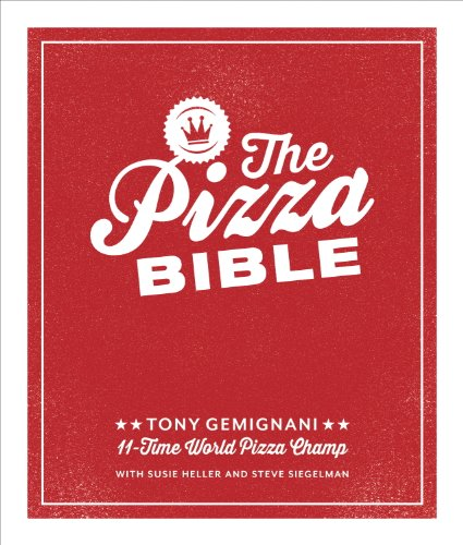 The Pizza Bible: The World's Favorite Pizza Styles, from Neapolitan, Deep-Dish, Wood-Fired,Sicilian, Calzones and Focaccia to New York, New Haven, Detroit, and more cover