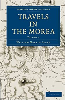 Travels in the Morea 3 Volume Set: Travels in the Morea: Volume 3 (Cambridge Library Collection - Archaeology)
