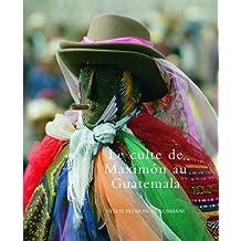 MAXIMON AU GUATEMALA DIEU SAINT OU TRA×TRE