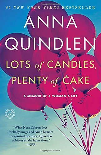 Lots of Candles, Plenty of Cake: A Memoir of a Woman's Life (Anna Quindlen One True Thing)