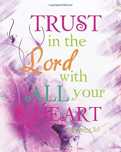 """Trust in the Lord with all your heart: Bible Verse Bullet Journal Dot Grid l Notebook (8"""" x 10"""") Large 8mm x 8mm Matrix (Bible Verse Notebook Christian Floral Journal Series) (Volume 3) ebook"""
