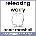 Releasing Worry: Practical techniques to let go of anxiety and ease stress | Anne Marshall