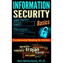 INFORMATION SECURITY BASICS: FUNDAMENTAL READING FOR INFOSEC INCLUDING THE CISSP, CISM, CCNA-SECURITY CERTIFICATION EXAMS (English Edition)
