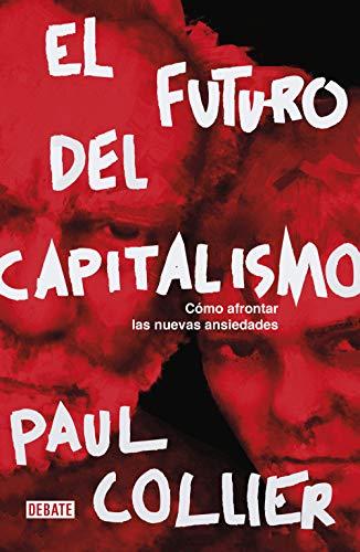 El futuro del capitalismo: Cómo afrontar las nuevas ansiedades (Economía) por Paul Collier,Marta Valdivieso Rodríguez;Ramón González Férriz;