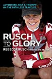 Search : Rusch to Glory: Adventure, Risk & Triumph on the Path Less Traveled