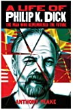 A Life of Philip K Dick - The Man Who Remembered the Future