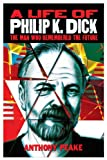 A Life of Philip K. Dick, Anthony Peake, 1782122427