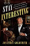 Stay Interesting: I Don't Always Tell Stories About My Life, but When I Do They're True and Amazing