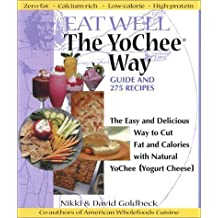 Eat Well The YoChee Way: The Easy and Delicious Way to Cut Fat and Calories with Natural YoChee [Yogurt Cheese] by Goldbeck, Nikki, Goldbeck, David (September 23, 2001) Paperback