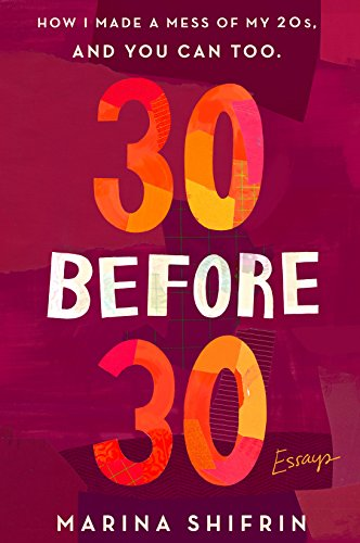 Book Cover: 30 Before 30: How I Made a Mess of My 20s, and You Can Too