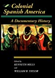 readings on latin america - Colonial Spanish America: A Documentary History (Jaguar Books on Latin America)
