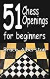 51 Chess Openings For Beginners-Bruce Alberston