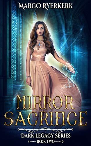 Mirror Sacrifice: A YA Urban Fantasy Novel: Dark Legacy Series Book 2