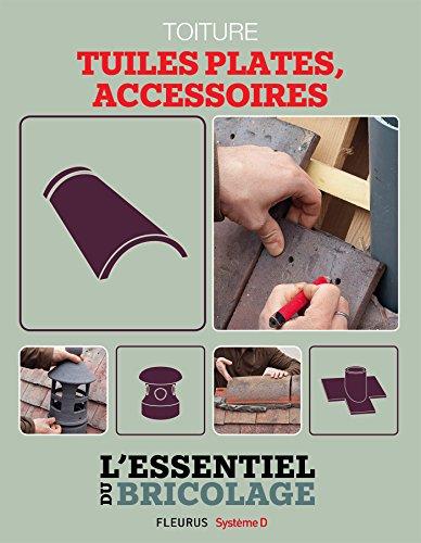 Toiture : Tuiles plates, accessoires (L'essentiel du bricolage) (French Edition)