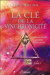 La clé de la synchronicité, tome 1 par David Wilcock