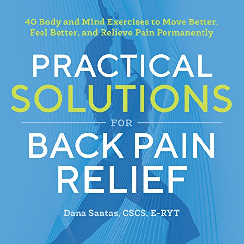 Practical Solutions for Back Pain Relief: 40 Body and Mind Exercises to Move Better, Feel Better, and Relieve Pain Permanently cover