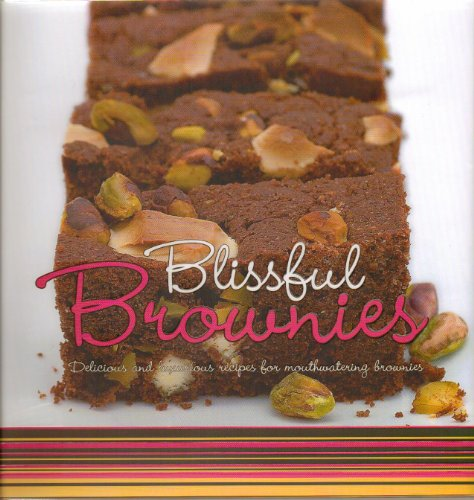 Blissful Brownies, A Brownie Cookbook Cook Book - Delicious and Luxurious Recipes for Mouthwatering Brownies - A Diverse and Comprehensive Collection of Recipes - Hardcover - 2007 Edition (Over 40 Heavenly Brownie Recipes - From Classic Chocolate Brownies to the more indulgent Black Russian Brownies or Maple Gladed Pistachio Brownies)
