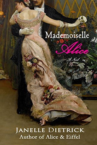 Mademoiselle Alice: A Novel (The Life and Work of Alice Guy Blaché Book 1) by [Dietrick, Janelle]
