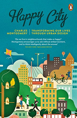 Happy City: Transforming Our Lives Through Urban Design by Montgomery, Charles (2015) Paperback ()