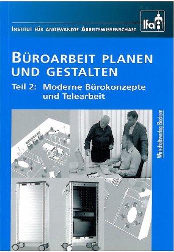 Büroarbeit Planen Und Gestalten: Teil 2: Moderne Bürokonzepte Und  Telearbeit: Amazon.de: IfaA Institut Für Angewandte Arbeitswissenschaft,  Ralf Neuhaus: ...