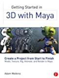 Getting Started in 3D with Maya: Create a Project from Start to Finish_Model, Texture, Rig, Animate, and Render in Maya
