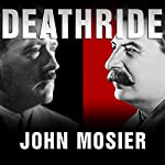 Deathride: Hitler vs. Stalin: The Eastern Front, 1941-1945 | John Mosier
