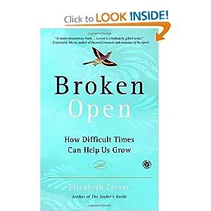 Broken Open: How Difficult Times Can Help Us Grow Elizabeth Lesser
