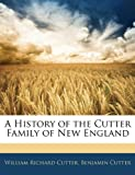 A History of the Cutter Family of New England, William Richard Cutter and Benjamin Cutter, 114400277X