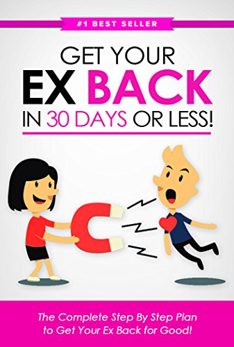 Get Your Ex BACK in 30 Days or Less! The Complete Step By Step Plan to Get Your Ex Back for Good (Want To Get Back With My Ex)
