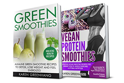 Smoothies: 2 in 1 Bundle: Green Smoothies and Vegan Protein Smoothies (Smoothies, Nutrition, Weight Loss) by Karen Greenvang